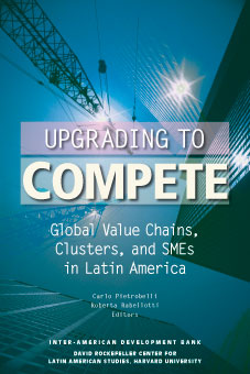 Upgrading to Compete: SMEs, Clusters and Value Chains in Latin America